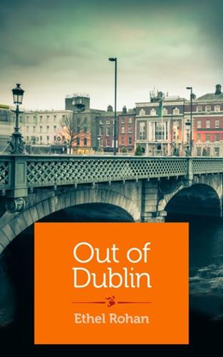 Out of Dublin by Ethel Rohan