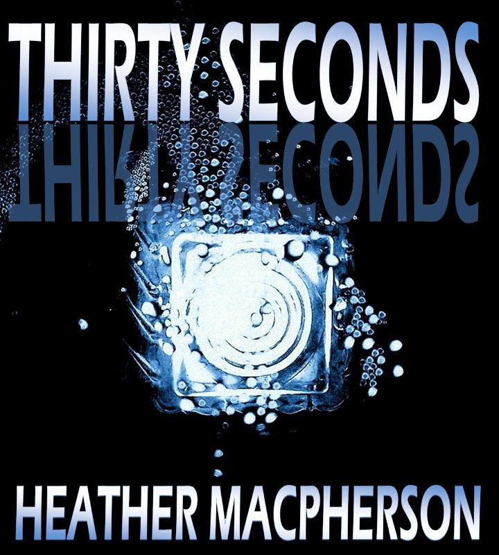 Thirty Seconds by Heather MacPherson
