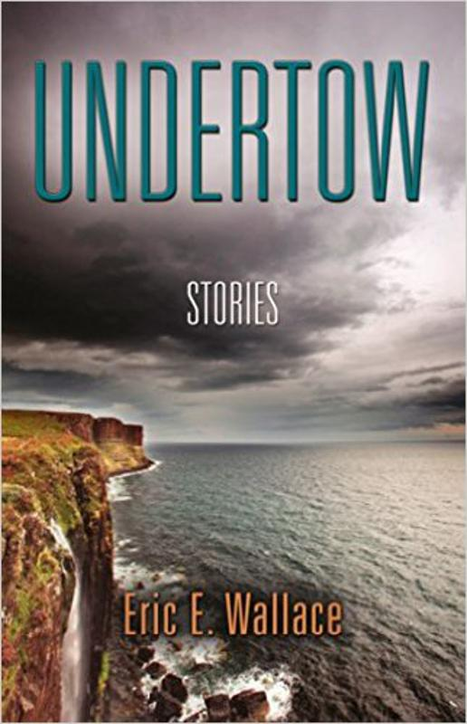 Undertow: Stories by Eric Wallace